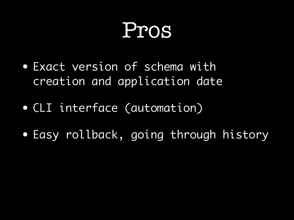 Pros • Exact version of schema with creation an...