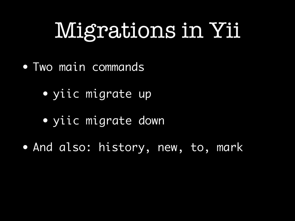 Migrations in Yii • Two main commands • yiic mi...