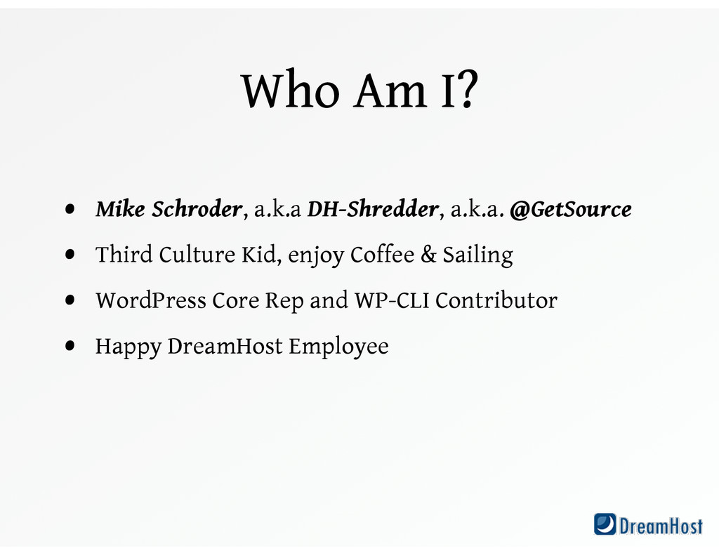 Who Am I? • Mike Schroder, a.k.a DH-Shredder, a...