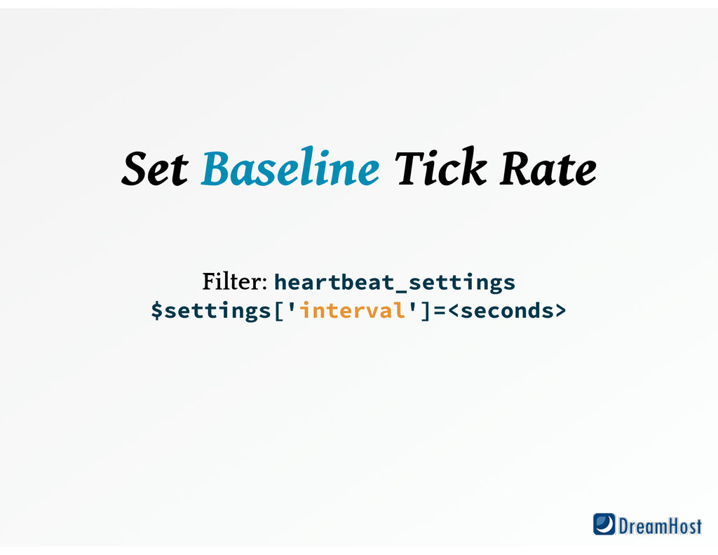 Set Baseline Tick Rate ! ! Filter: heartbeat_s...