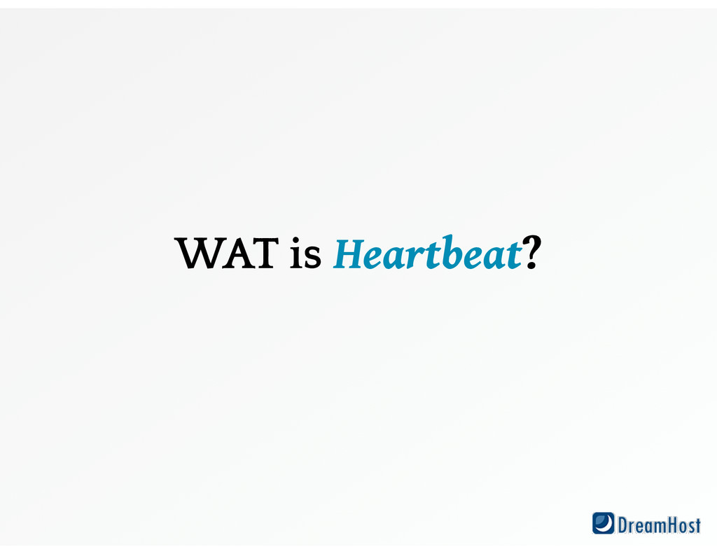 WAT is Heartbeat?