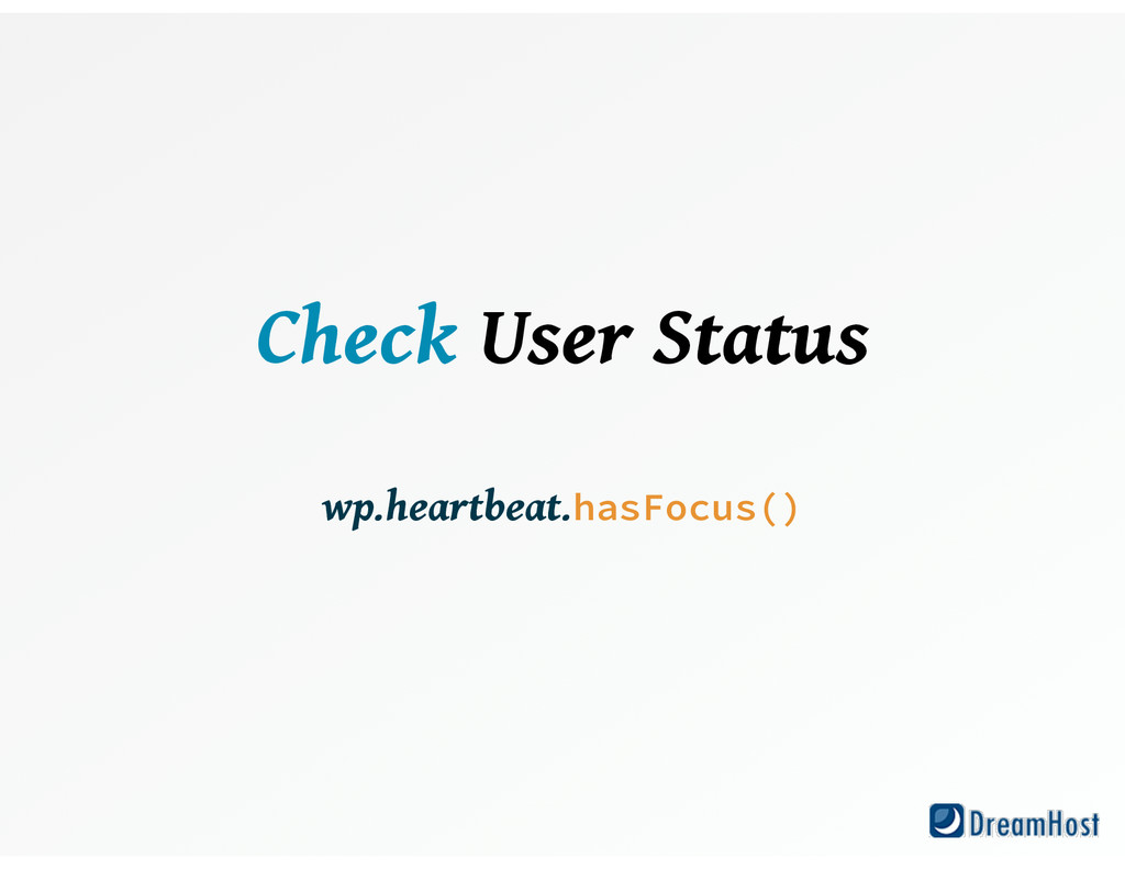 Check User Status ! wp.heartbeat.hasFocus()