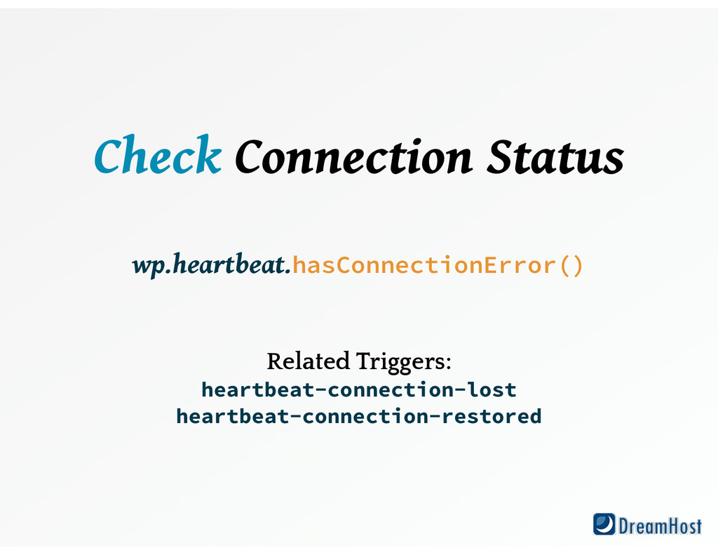 Check Connection Status ! wp.heartbeat.hasConn...