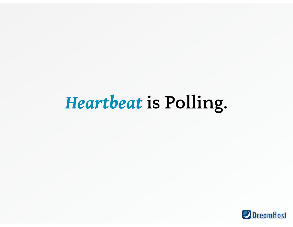 Heartbeat is Polling.