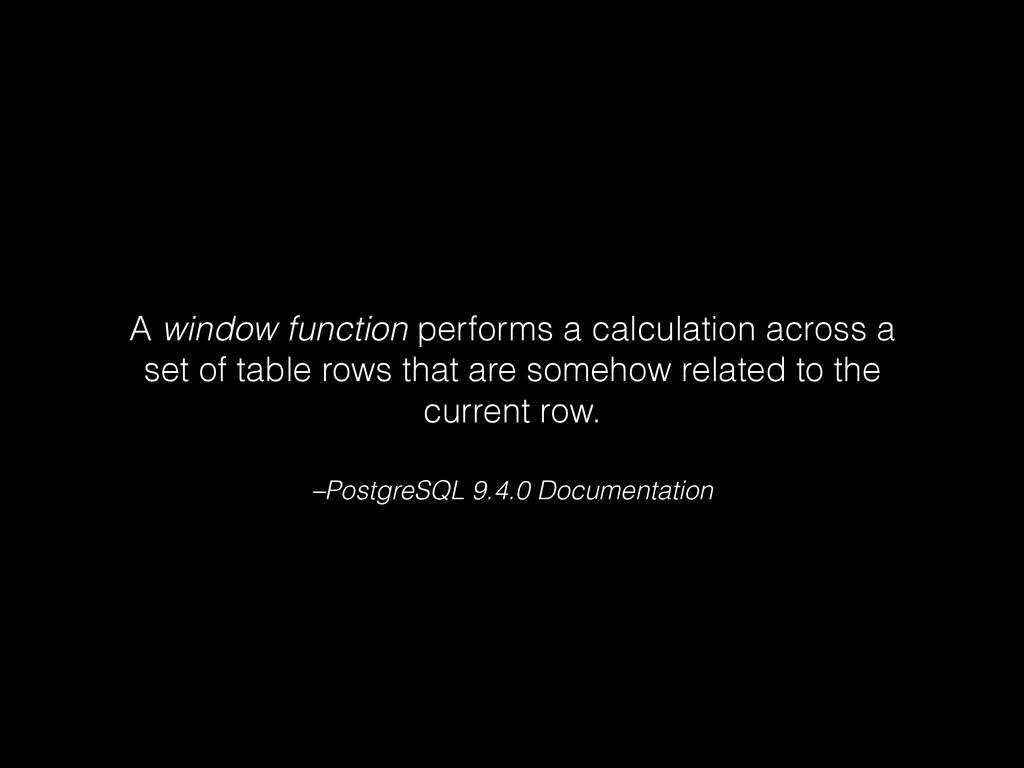 –PostgreSQL 9.4.0 Documentation A window functi...