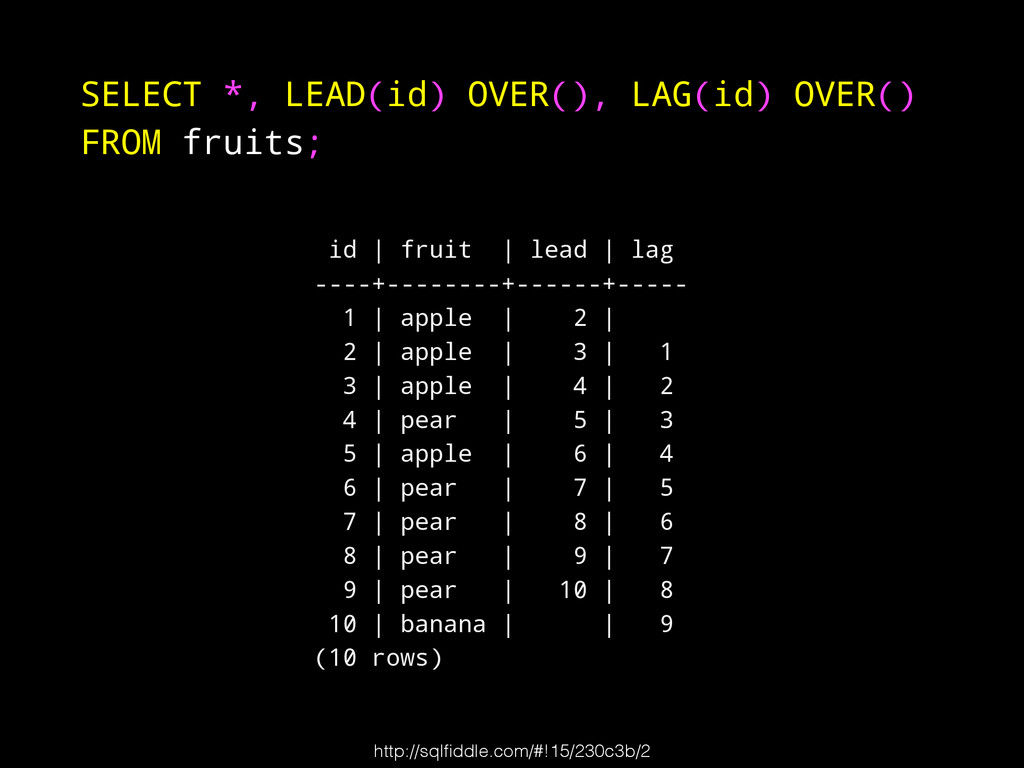 SELECT *, LEAD(id) OVER(), LAG(id) OVER() FROM ...