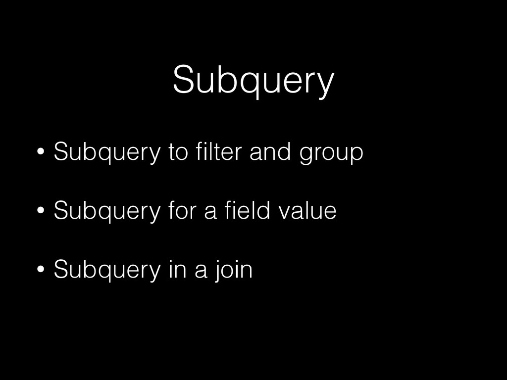 Subquery • Subquery to filter and group • Subque...