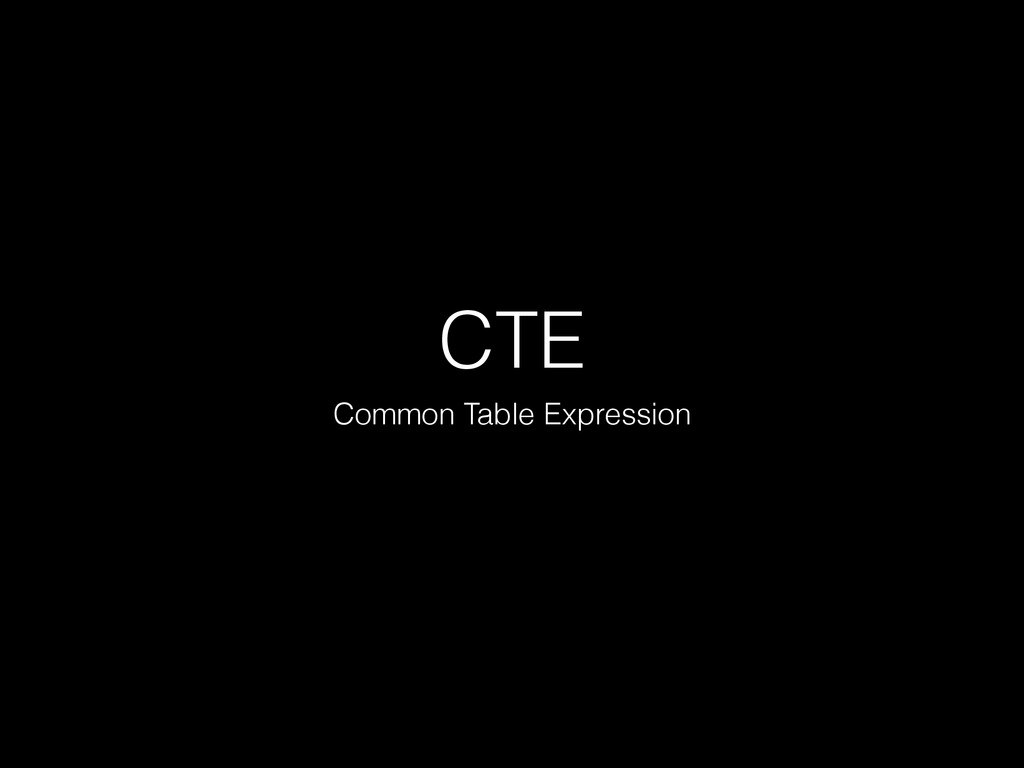 CTE Common Table Expression