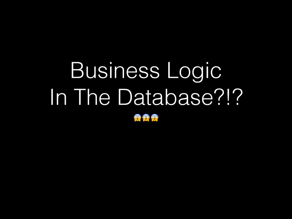 Business Logic In The Database?!?