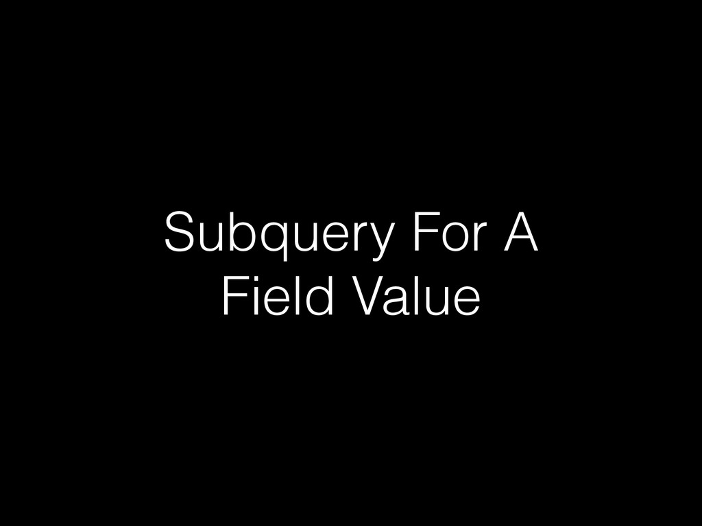 Subquery For A Field Value