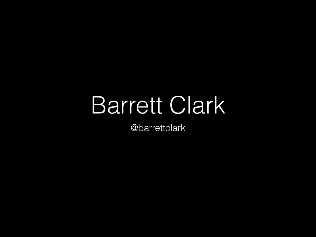 Barrett Clark @barrettclark