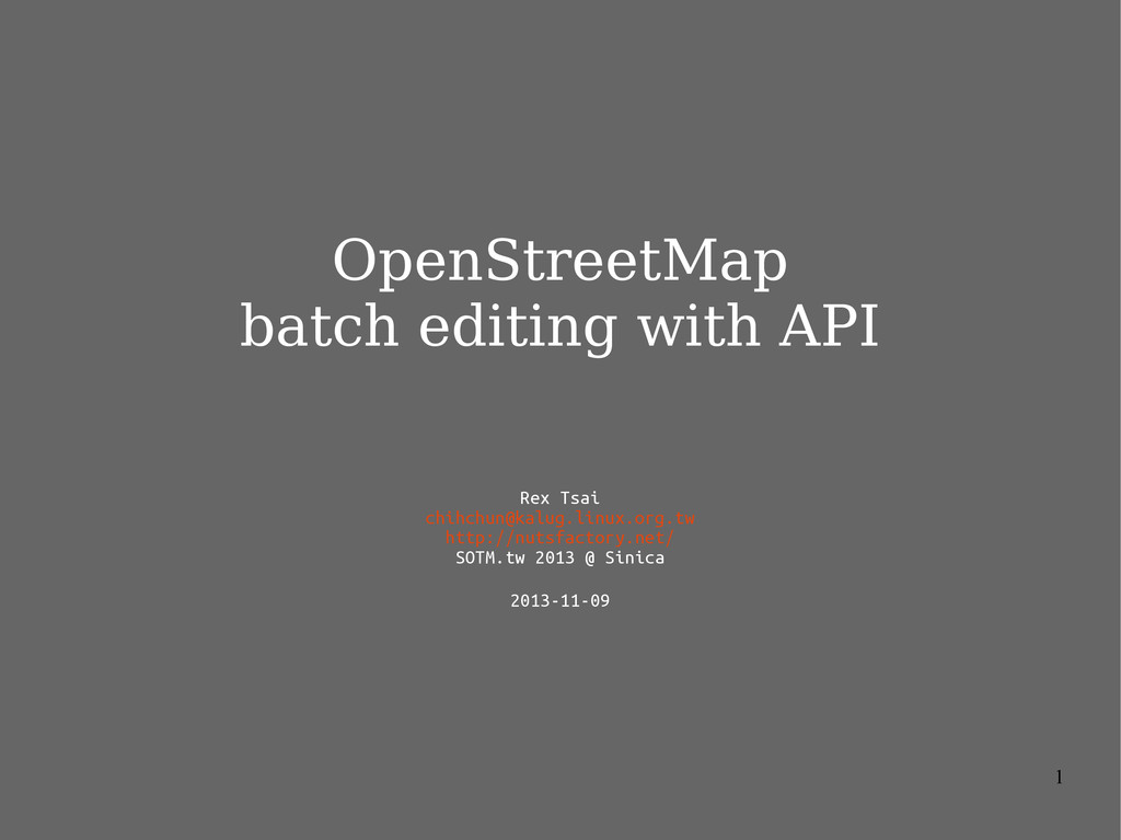 1 OpenStreetMap batch editing with API Rex Tsai...