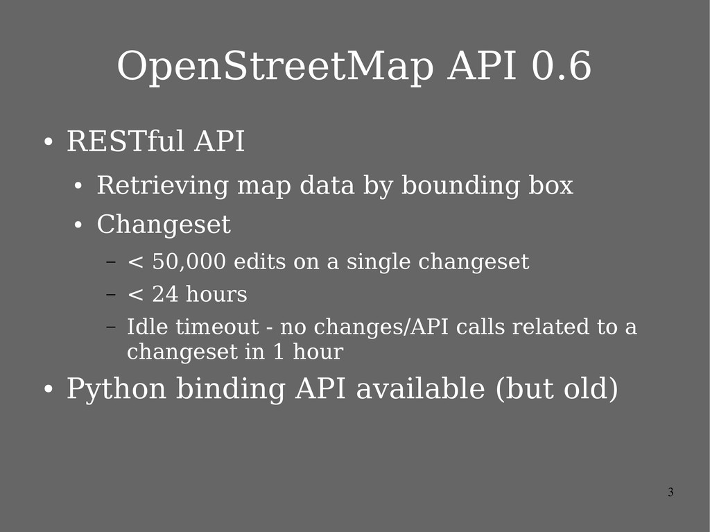 3 OpenStreetMap API 0.6 ● RESTful API ● Retriev...