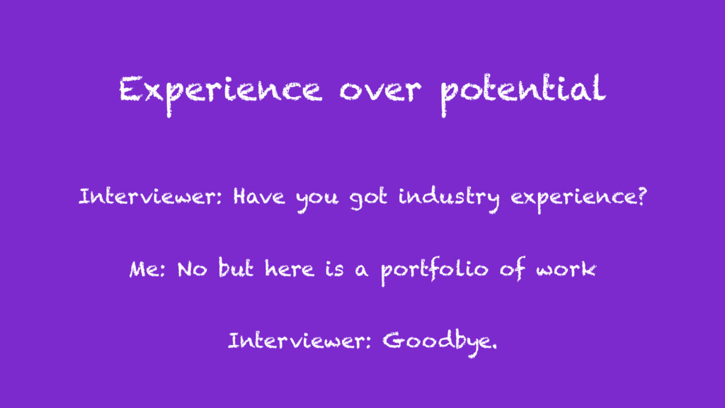 Experience over potential Interviewer: Have you...
