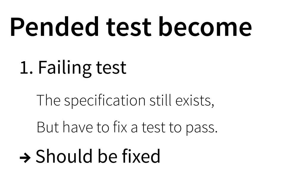 Pended test become 1. Failing test The specific...