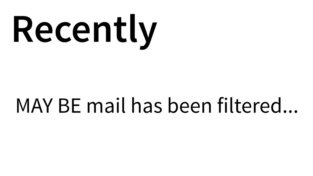 Recently MAY BE mail has been filtered...