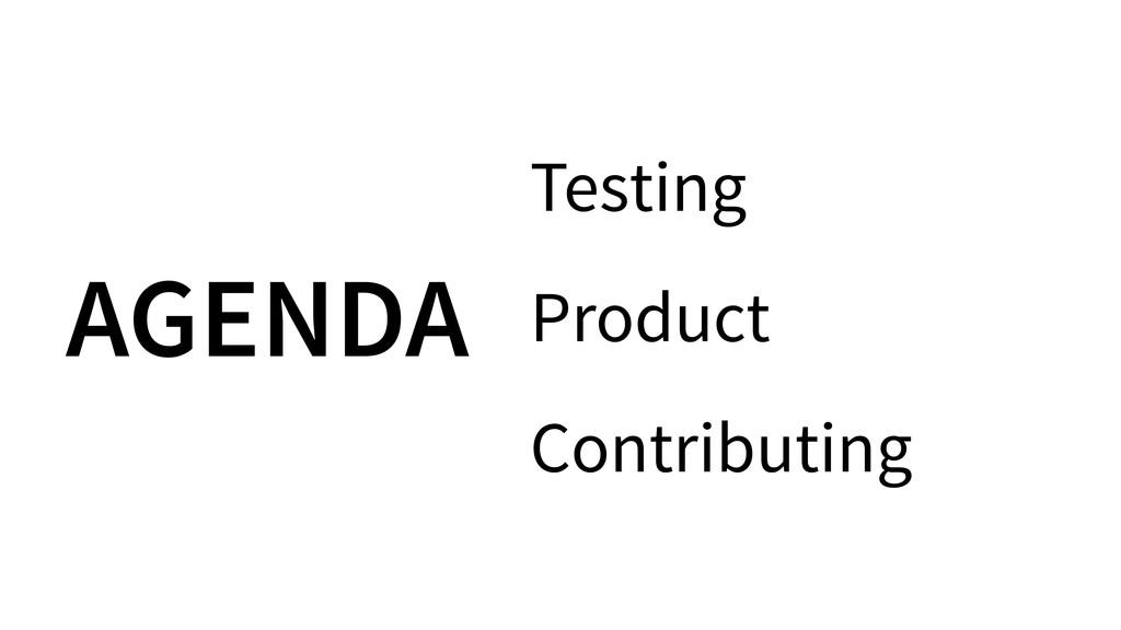 AGENDA Testing Product Contributing