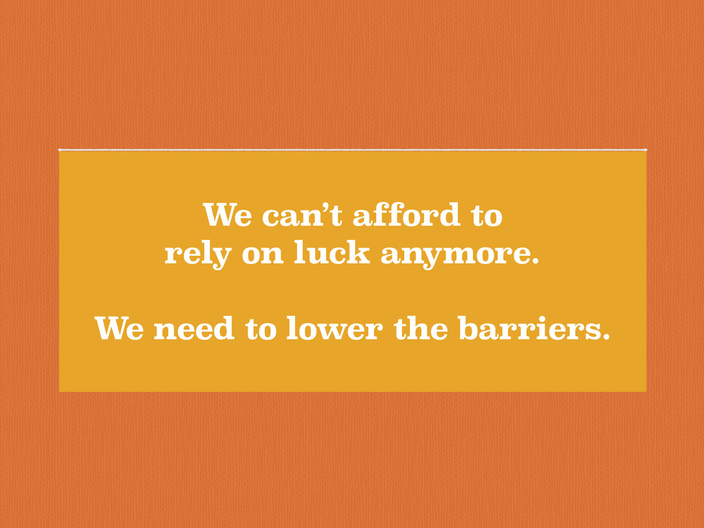 We can't afford to rely on luck anymore. ! We n...