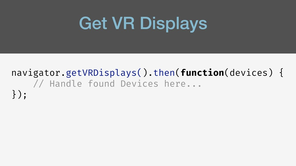 Get VR Displays navigator.getVRDisplays().then(...