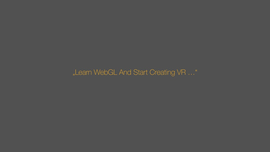 """""""Learn WebGL And Start Creating VR …"""""""