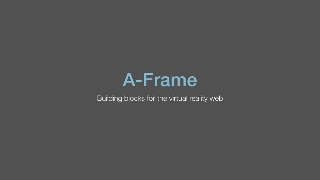 A-Frame Building blocks for the virtual reality...