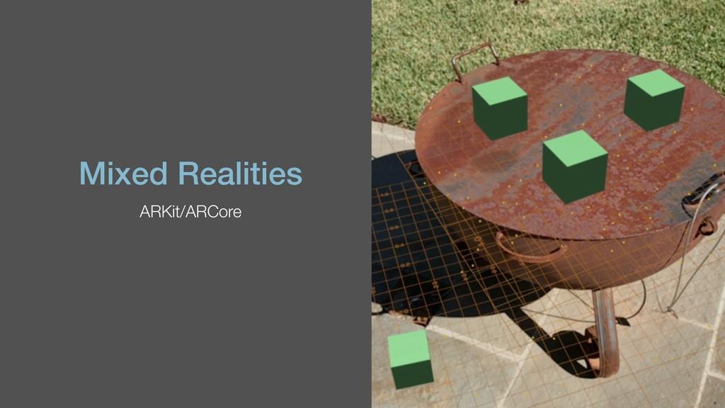 Mixed Realities ARKit/ARCore