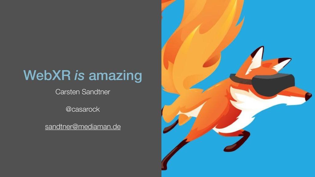 WebXR is amazing Carsten Sandtner @casarock san...
