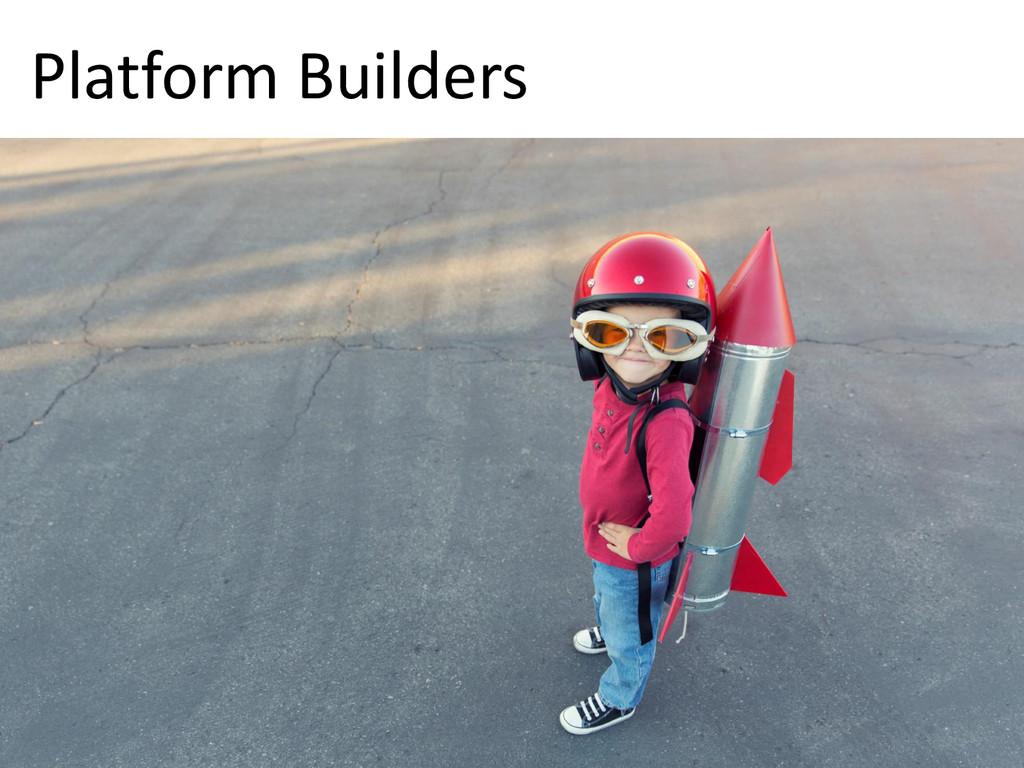 © Microsoft Corporation Platform Builders
