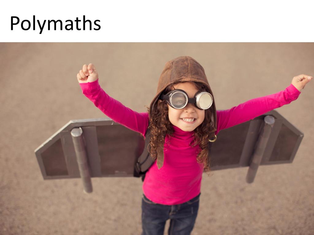 © Microsoft Corporation Polymaths