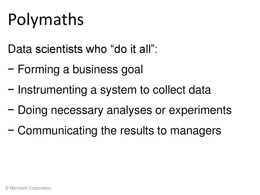 © Microsoft Corporation Polymaths Data scientis...