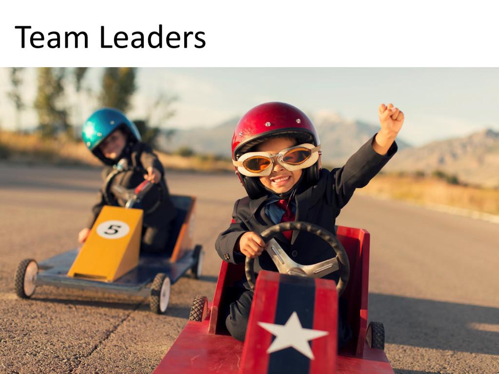 © Microsoft Corporation Team Leaders