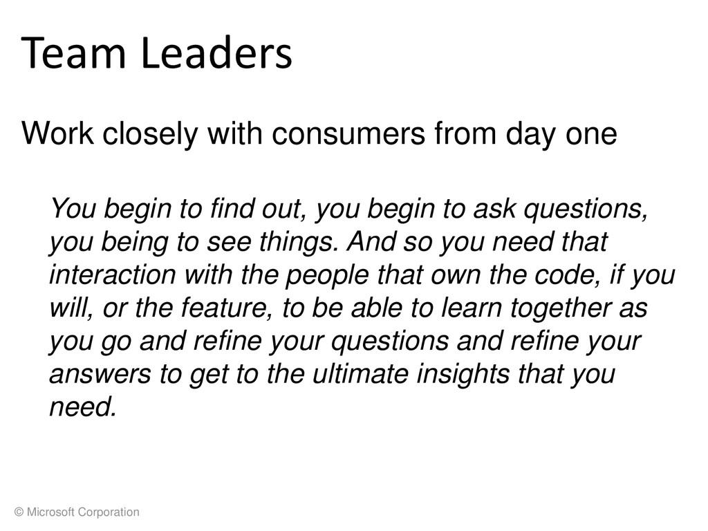 © Microsoft Corporation Team Leaders Work close...