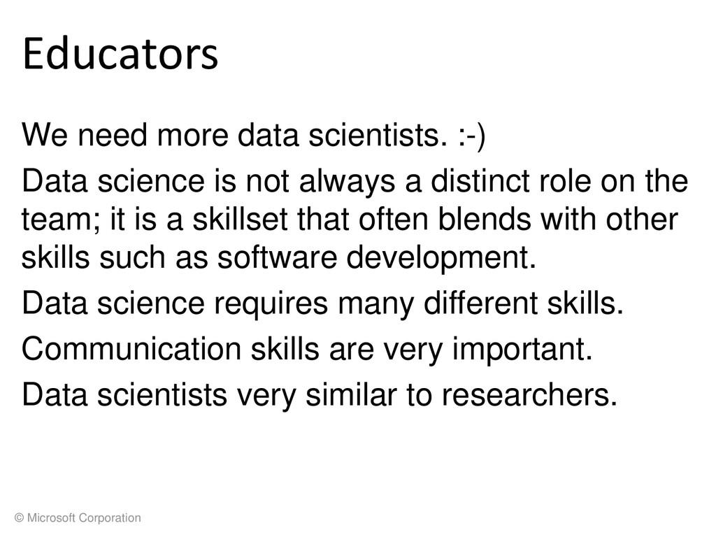 © Microsoft Corporation Educators We need more ...