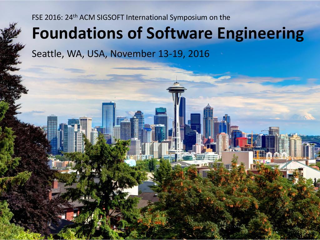 © Microsoft Corporation FSE 2016: 24th ACM SIGS...