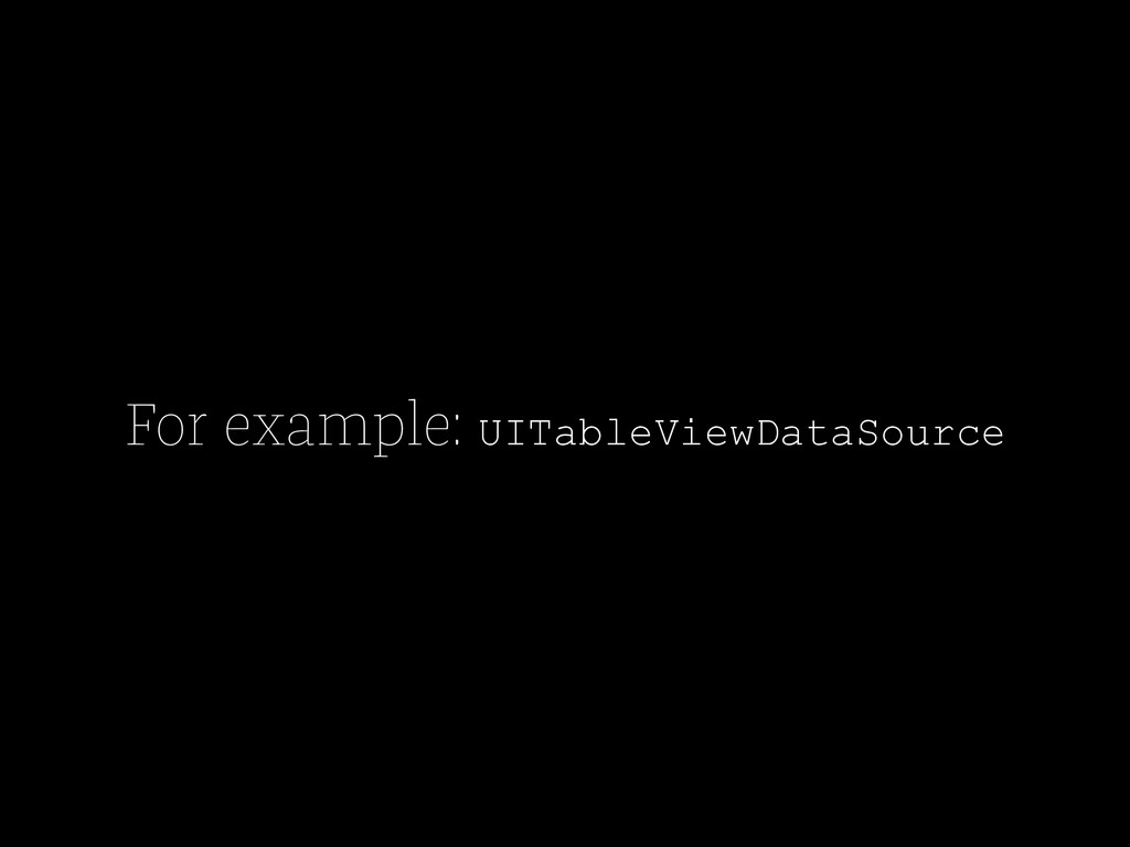 For example: UITableViewDataSource