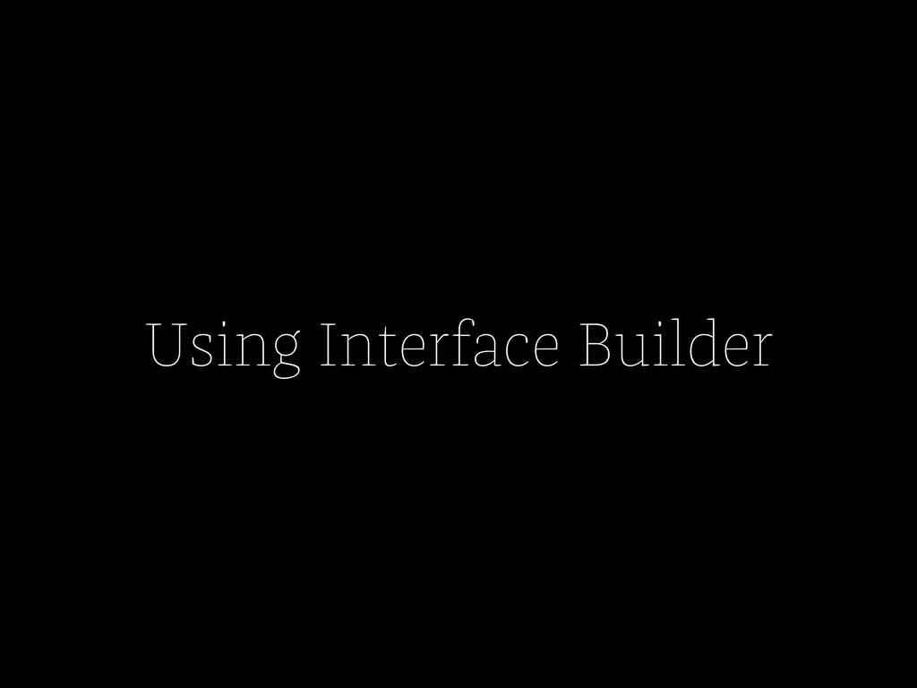Using Interface Builder