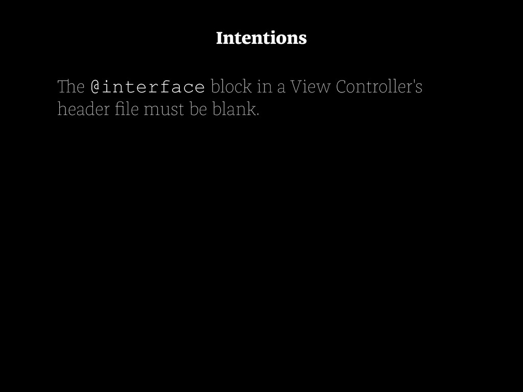 Intentions The @interface block in a View Contr...