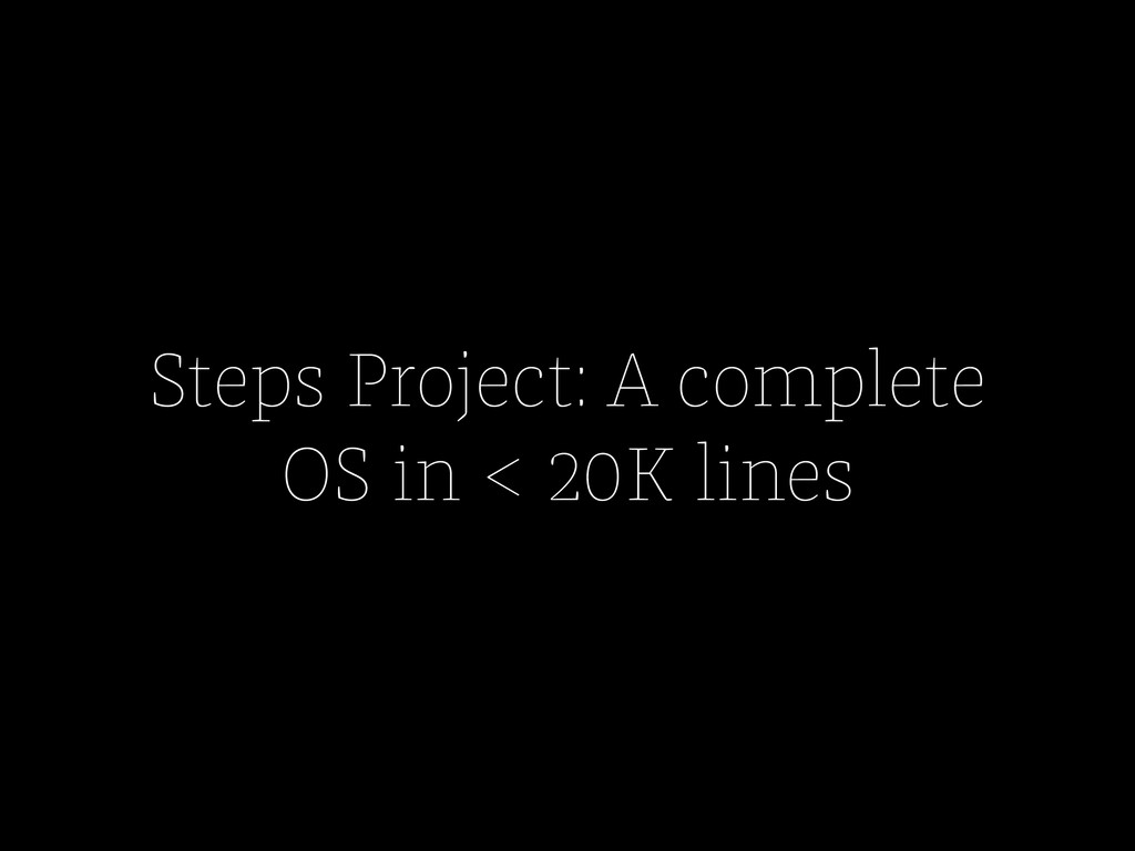 Steps Project: A complete OS in < 20K lines