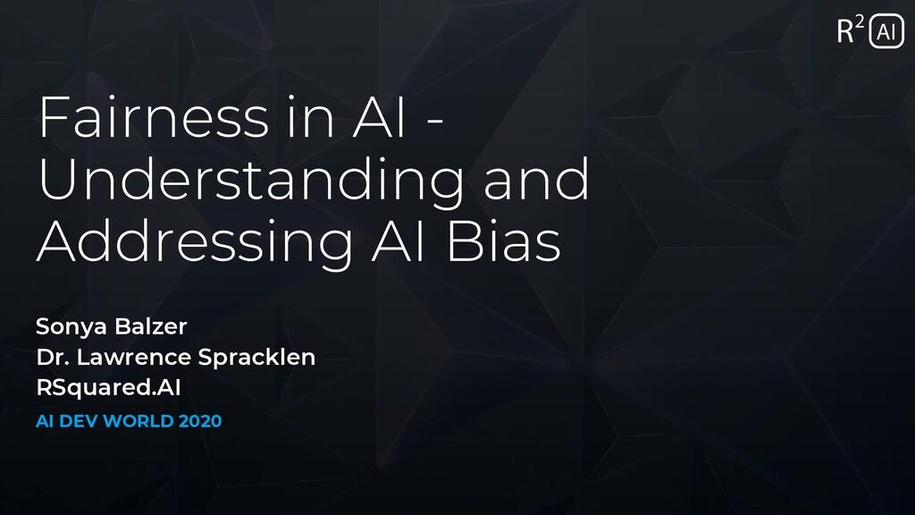 AI DEV WORLD 2020 Fairness in AI - Understandin...