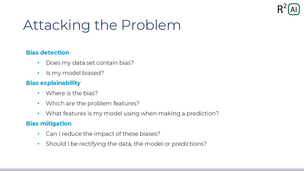 Attacking the Problem Bias detection • Does my ...