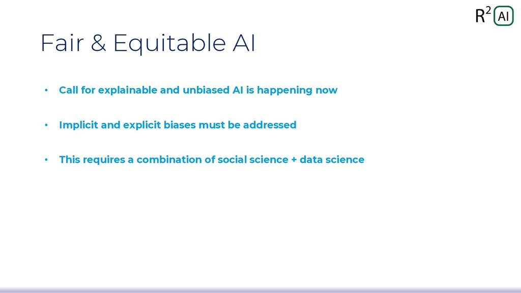 Fair & Equitable AI • Call for explainable and ...