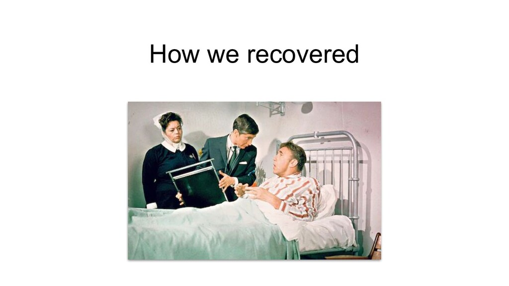 How we recovered