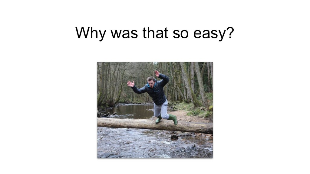 Why was that so easy?