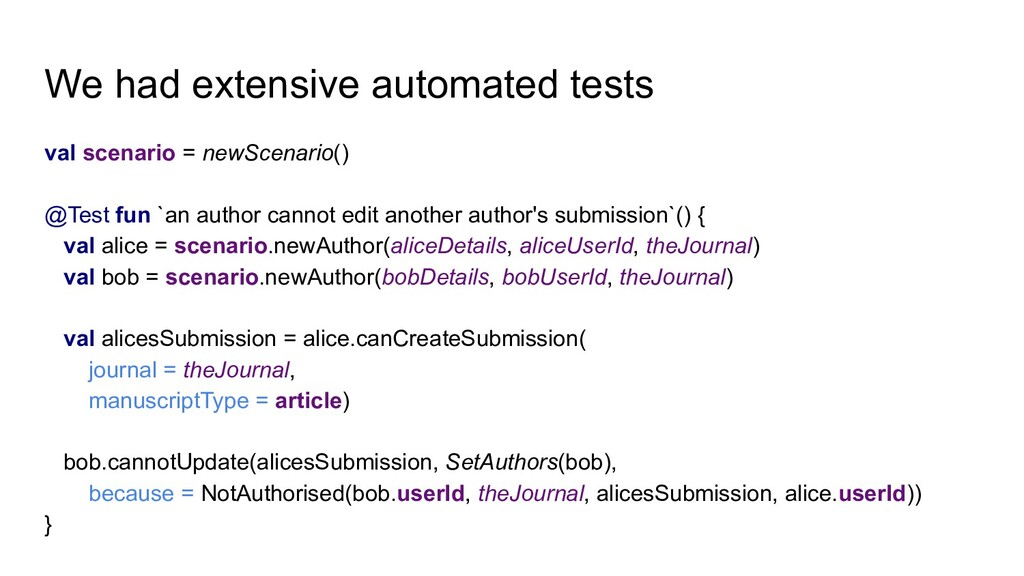 We had extensive automated tests val scenario =...