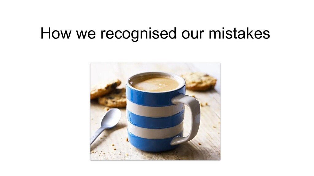 How we recognised our mistakes