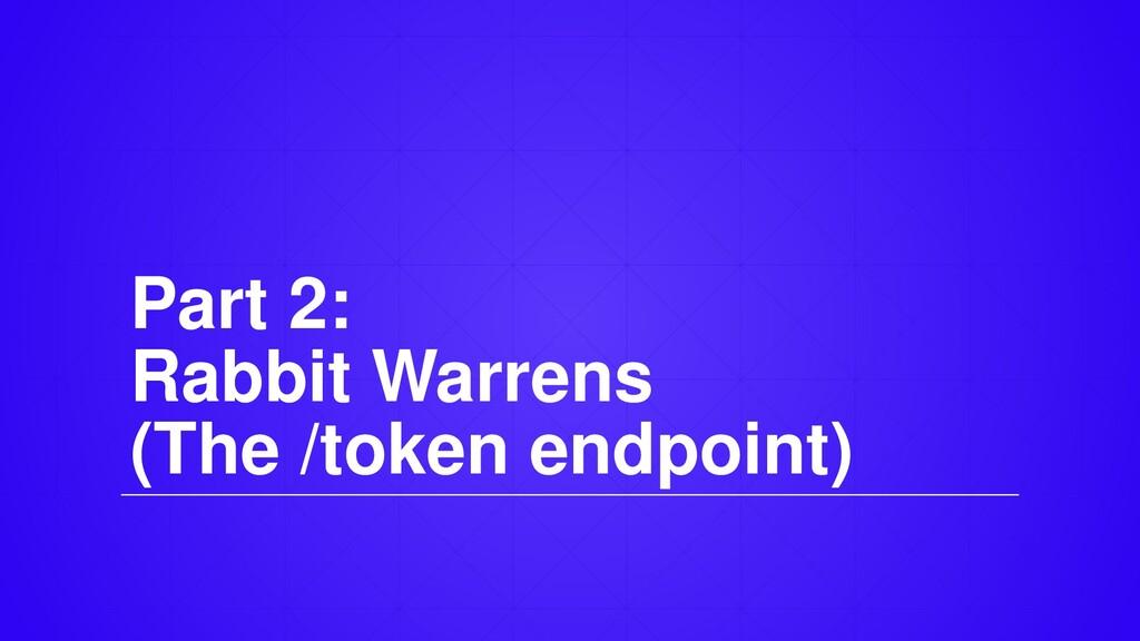 Part 2: Rabbit Warrens (The /token endpoint)