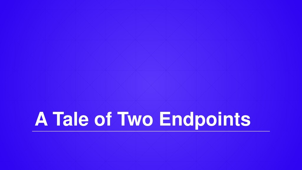 A Tale of Two Endpoints