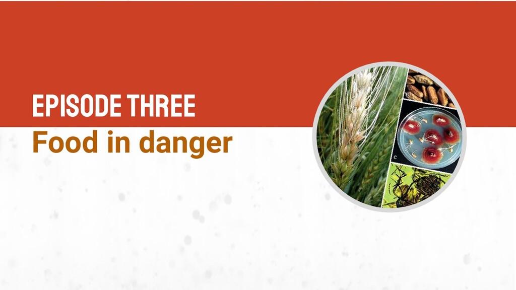 episode Three Food in danger