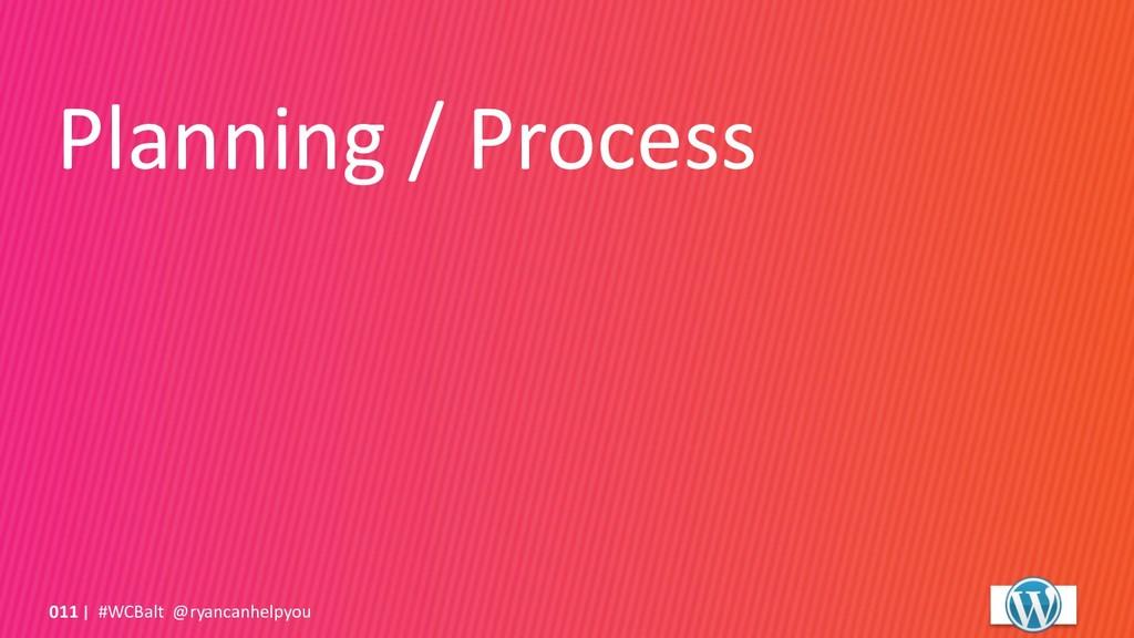 Planning / Process #WCBalt @ryancanhelpyou 011