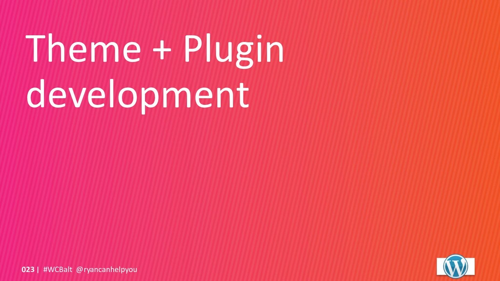 Theme + Plugin development #WCBalt @ryancanhelp...
